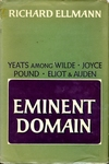 Eminent Domain: Yeats Among Wilde, Joyce, Pound, Eliot & Auden