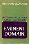 Eminent Domain: Yeats Among Wilde, Joyce, Pound, Eliot & Auden