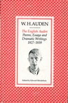 The English Auden: Poems, Essays and Dramatic Writings 1927-1939