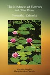 The Kindness of Flowers by Kenneth Zahorski