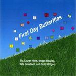 First Day Butterflies by Lauren Heim, Megan Mitchell, Kate Schabach, and Emily Rittgers