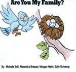 Are You My Family? by Michelle Brill, Alexandra Bresser, and Sally Schremp